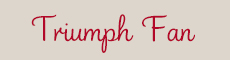 Triumph Fan