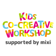 Kids Co-Creative Workshop supported by mixi